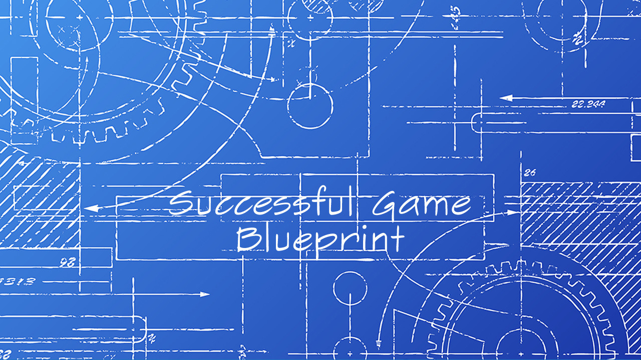 Blueprint For a Successful Video Game