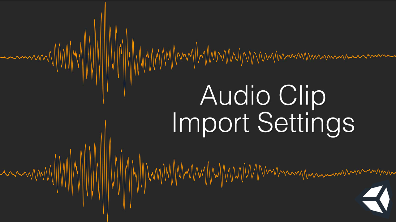 Unity 3D Audio Clip Import Settings For The Best Performance